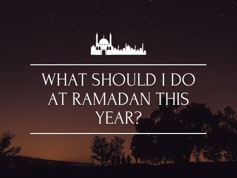 What Should I Do At Ramadan This Year?