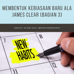Membentuk Kebiasaan Baru ala James Clear (bagian 3)