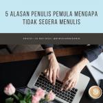 5 Alasan Penulis Pemula Mengapa Tidak Segera Menulis