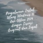 Pengalaman Instal Ulang Windows 10 dan Office 2019 dengan Lisensi Original dan Legal