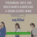 Persaingan, Cinta, dan Obsesi Wanita Karier dari K-Drama Search: WWW