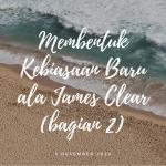 Membentuk Kebiasaan Baru ala James Clear Bagian 2