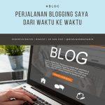 Perjalanan Blogging Saya dari Waktu ke Waktu
