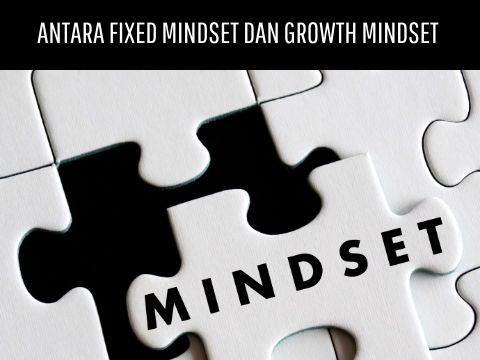 Antara Fixed Mindset dan Growth Mindset