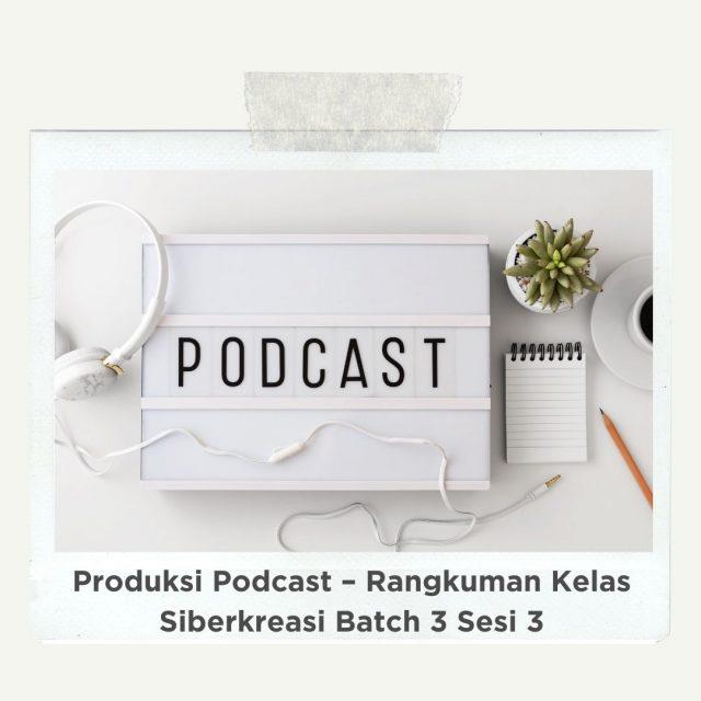 Produksi Podcast - Rangkuman Kelas Siberkreasi Batch 3