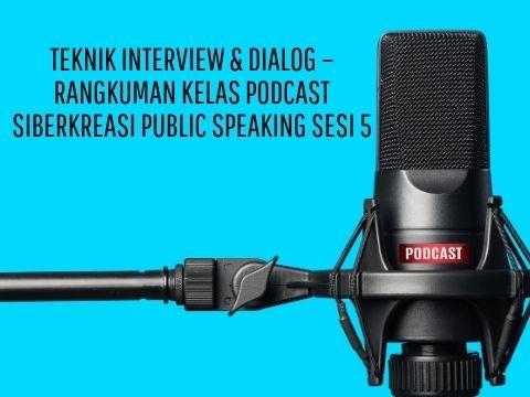 Teknik Interview & Dialog – Rangkuman Kelas Podcast Siberkreasi Public Speaking Sesi 5