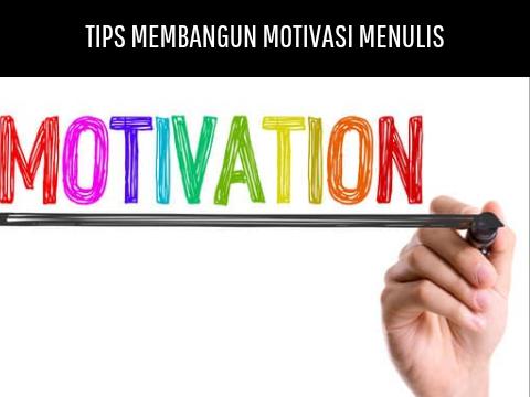 Tips Membangun Motivasi Menulis